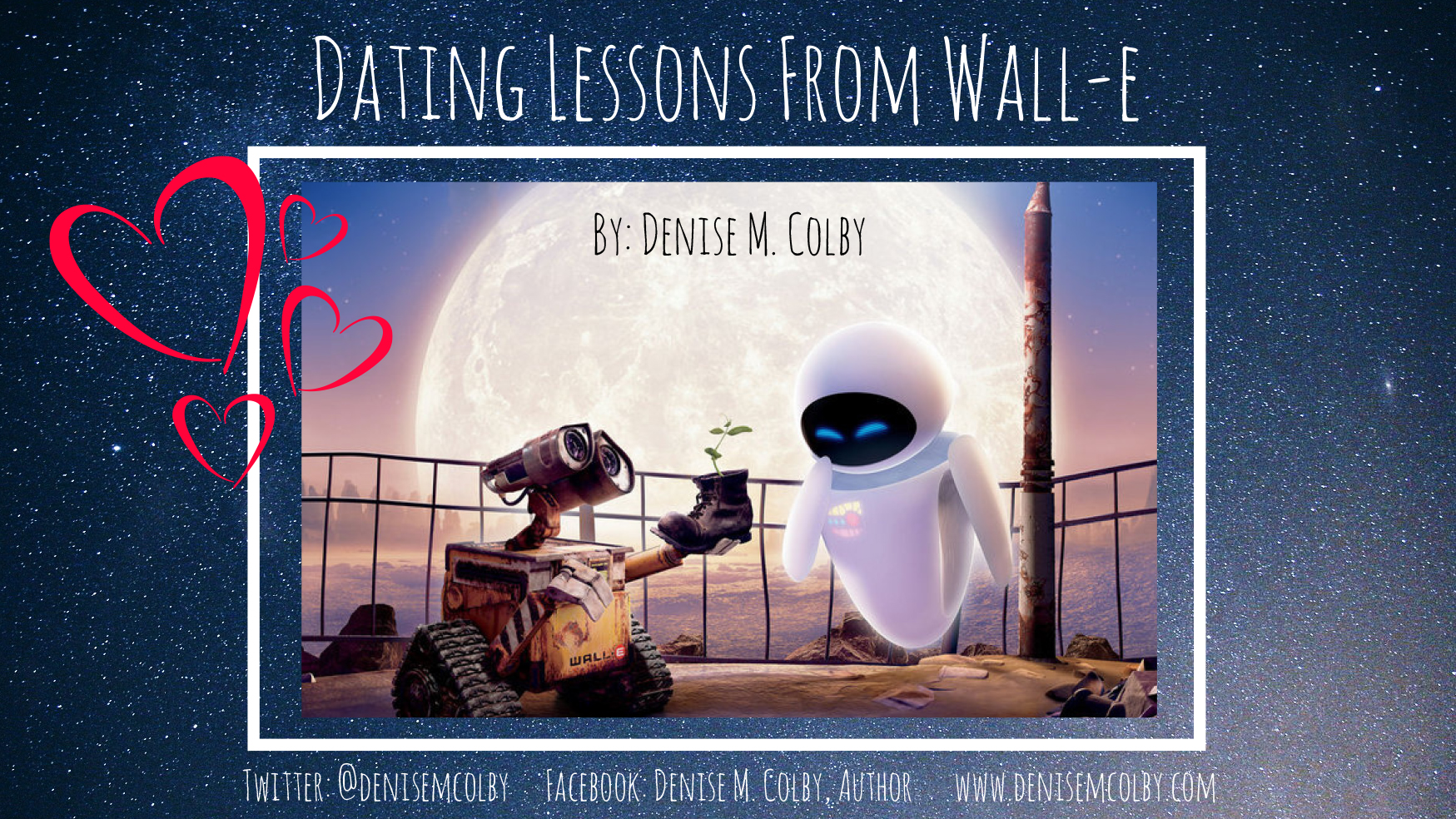 Dating Lessons From Wall-e   Denise M. Colby   A Slice of Orange