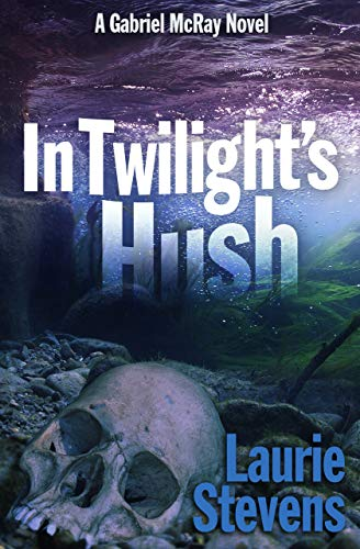 IN TWILIGHT'S HUSH (A GABRIEL MCRAY NOVEL BOOK 4)