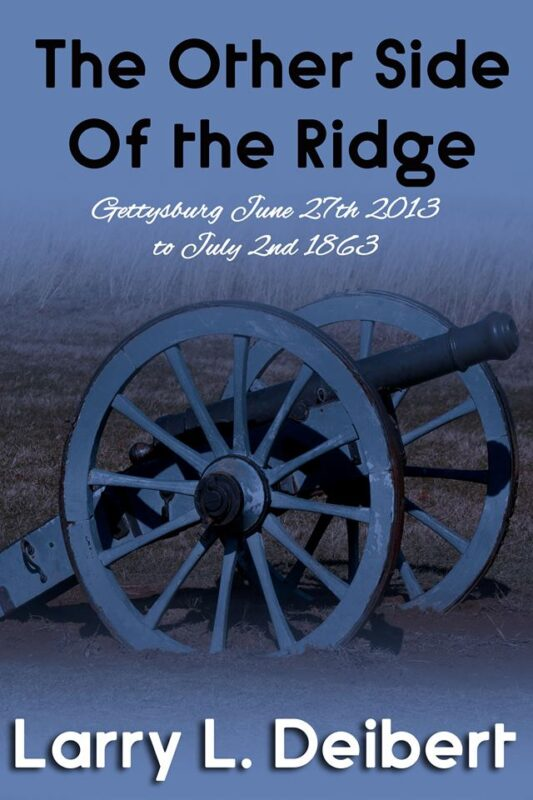 THE OTHER SIDE OF THE RIDGE Gettysbury, June 27th 2013 to July 2nd 1863